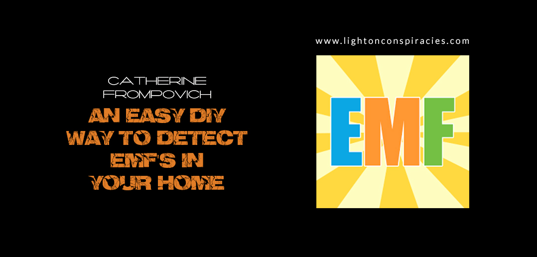 An Easy D-I-Y Way To Detect Electromagnetic Fields In Your Home | Light On Conspiracies – Revealing the Agenda