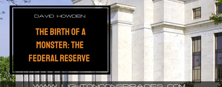 the-birth-of-a-monster-the-federal-reserve-light-on-conspiracies-8211-revealing-the-agenda