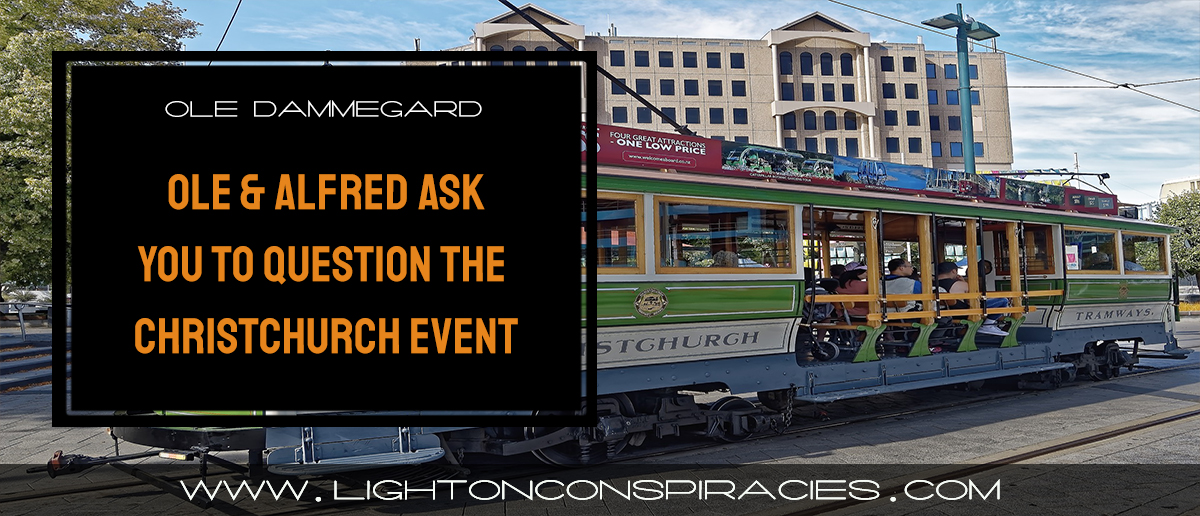 ole-dammegard-amp-alfred-lambremont-webre-ask-you-to-question-the-christchurch-event-light-on-conspiracies-8211-revealing-the-agenda