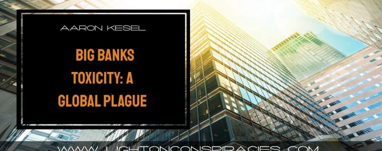 big-banks-toxicity-a-global-plague-light-on-conspiracies-8211-revealing-the-agenda