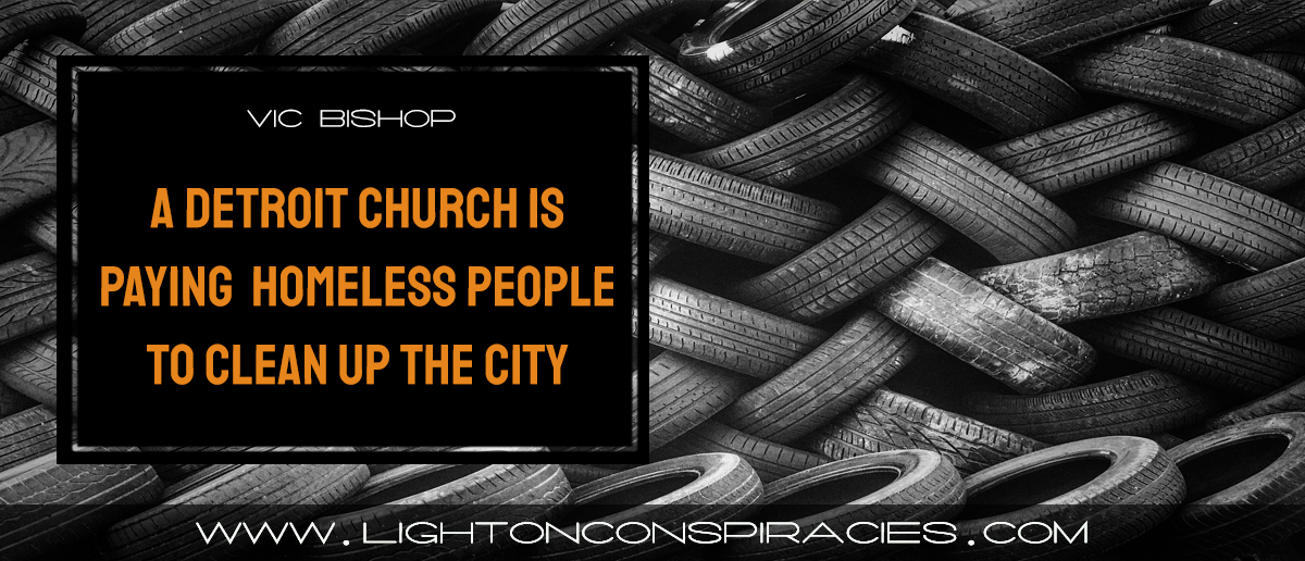 a-detroit-church-is-paying-homeless-people-to-clean-up-the-city-light-on-conspiracies-8211-revealing-the-agenda