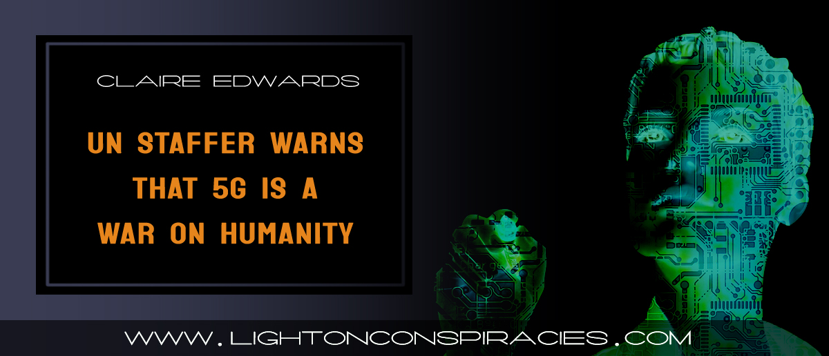 un-staffer-warns-that-5g-is-a-war-on-humanity-light-on-conspiracies-8211-revealing-the-agenda