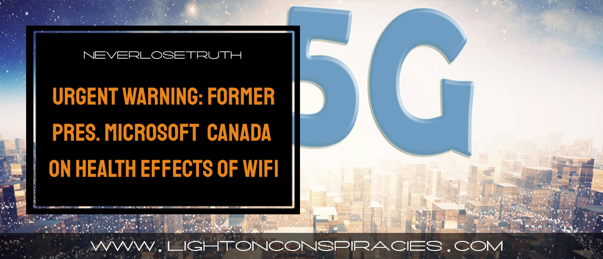 urgent-warning:-former-pres.-microsoft-canada,-&-ontario-doctors-on-health-effects-of-wifi-|-light-on-conspiracies-–-revealing-the-agenda