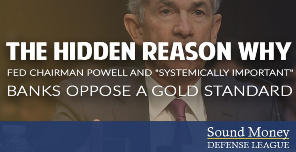 """the-hidden-reason-why-fed-chairman-powell-and-""""systemically-important""""-banks-oppose-a-gold-standard"""