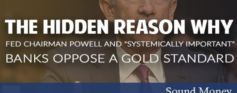 "the-hidden-reason-why-fed-chairman-powell-and-""systemically-important""-banks-oppose-a-gold-standard"