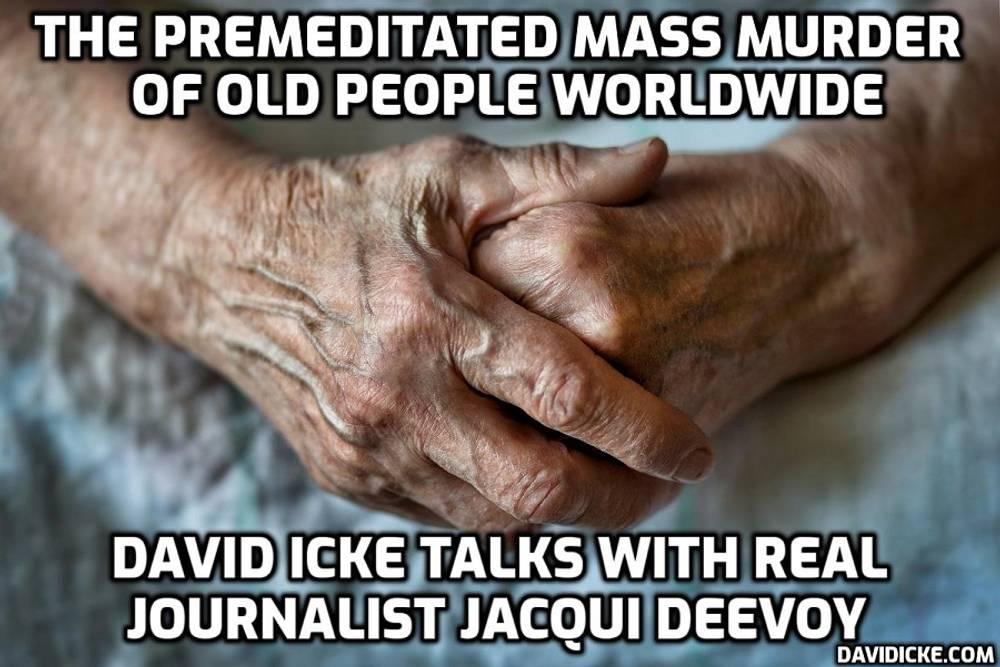 the-premeditated-mass-murder-of-old-people-worldwide-–-david-icke-talks-with-real-journalist-jacqui-deevoy