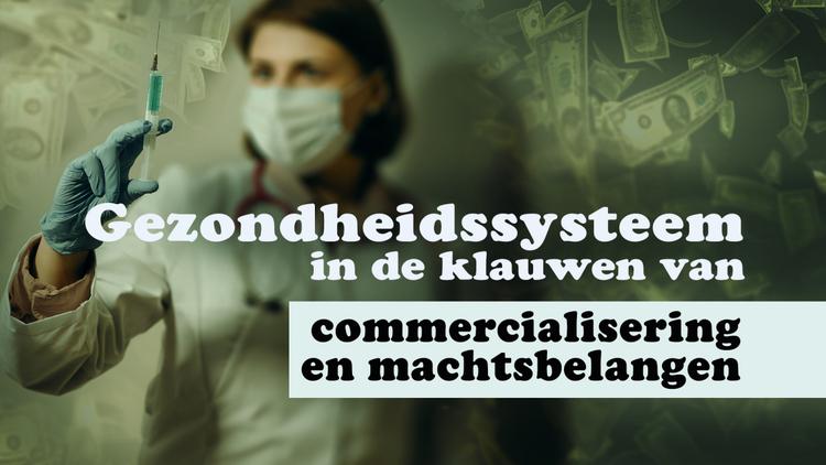 gezondheidssysteem-in-de-klauwen-van-commercialisering-en-machtsbelangen