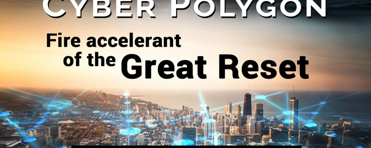 cyber-poligon:-fire-accelerant-of-the-great-reset-–-but-not-without-a-way-out!