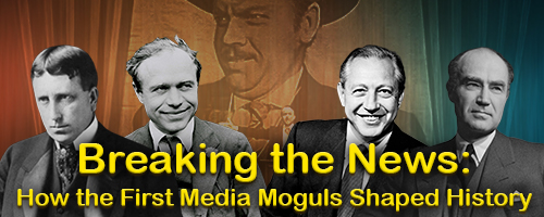 breaking-the-news:-how-the-first-media-moguls-shaped-history