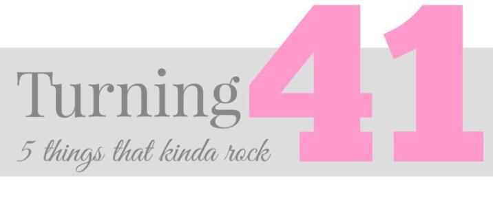turning 40 - 5 things that rock