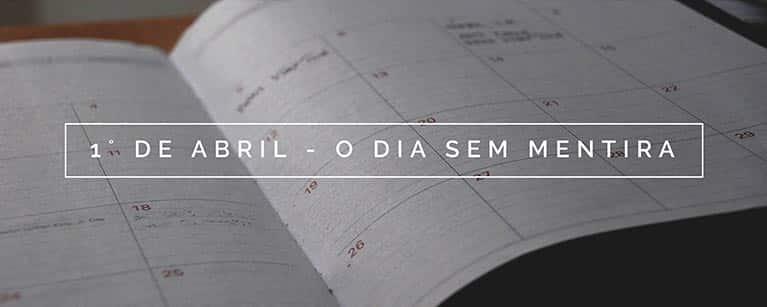 1˚ de Abril - O Dia sem Mentira