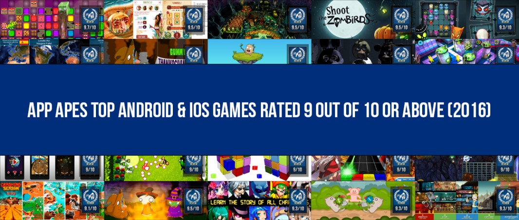 App Apes Top Android & iOS Games Rated 9 Out Of 10 Or Above (2016) Best Mobile Games Rated