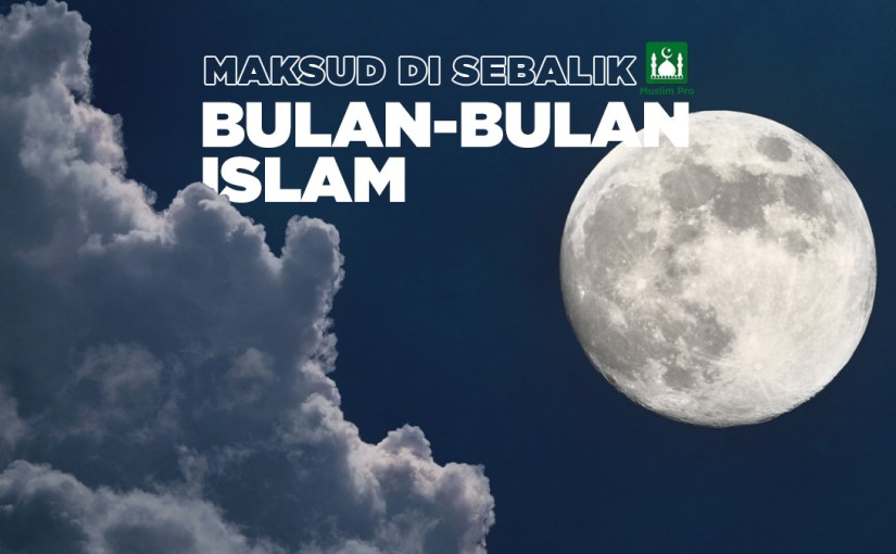 Makna Di Sebalik Bulan-Bulan Islam