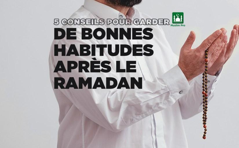 5 conseils pour garder de bonnes habitudes après le ramadan
