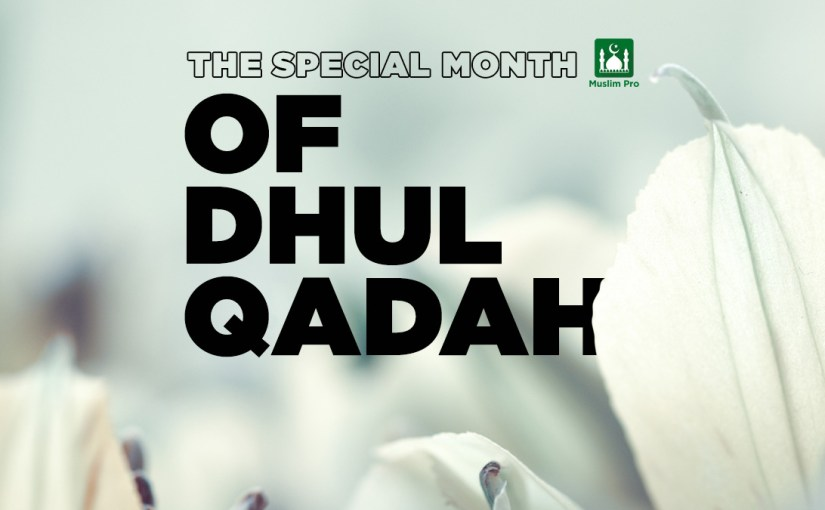 The Special Month of Dhul Qadah