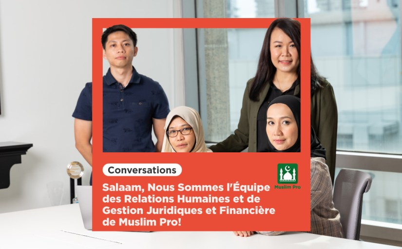 Salaam, Nous Sommes l'Équipe des Relations Humaines et de Gestion Juridiques et Financière de Muslim Pro!