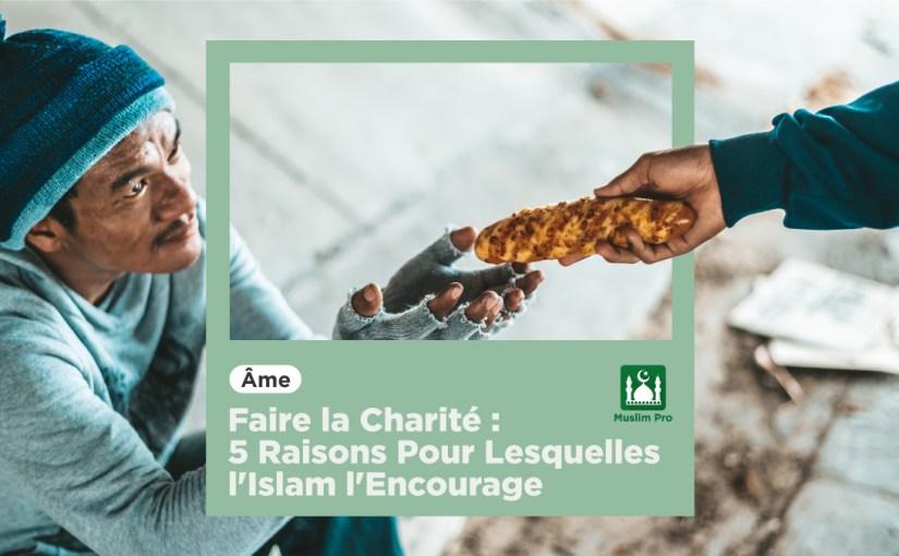Faire la Charité : 5 Raisons Pour Lesquelles l'Islam l'Encourage