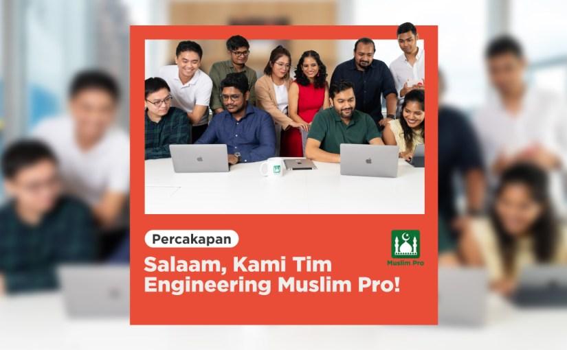 Salaam, Kami Tim Engineering Muslim Pro!
