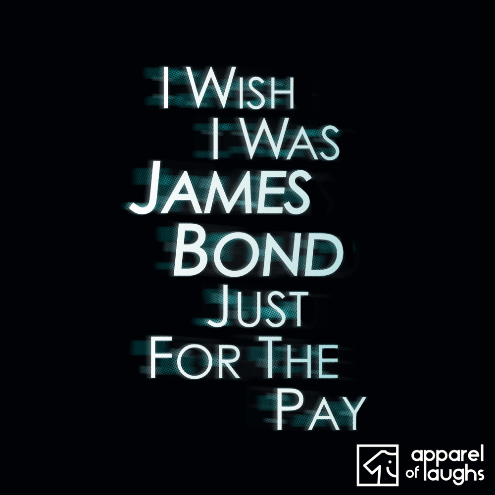 I Wish I was James Bond Just For The Pay Men's T-Shirt Design Black
