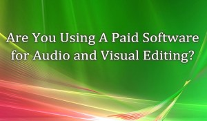 Pros and Cons of Using A Paid Software for Audio and