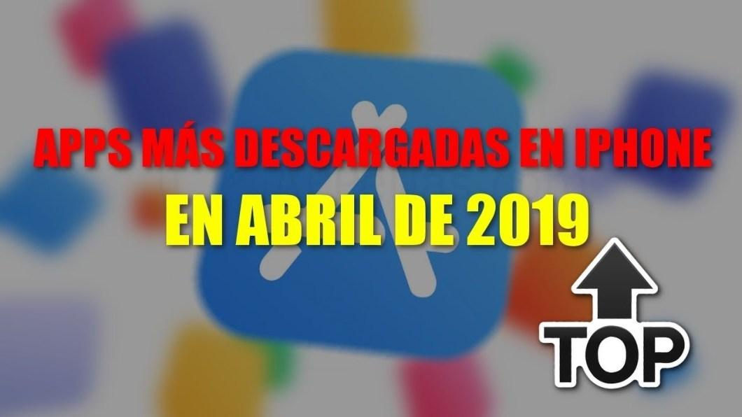 Apps más descargadas en Abril de 2019