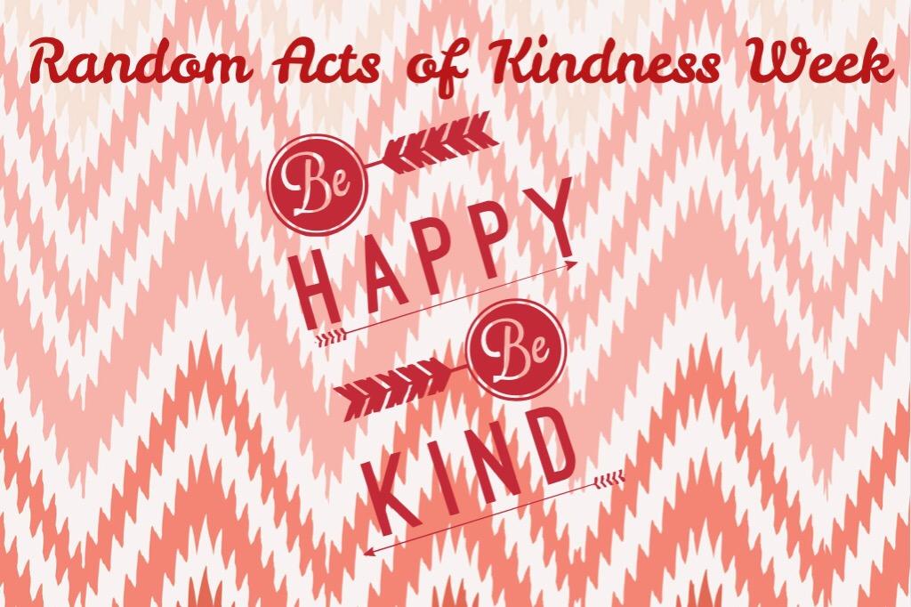 Random Acts of Kindness Week Feb 9-15th