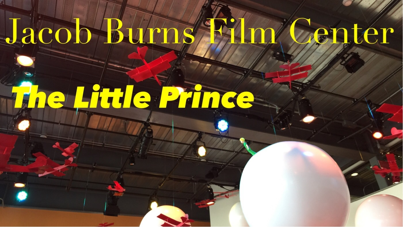 The Little Prince and Jacob Burns Film Center