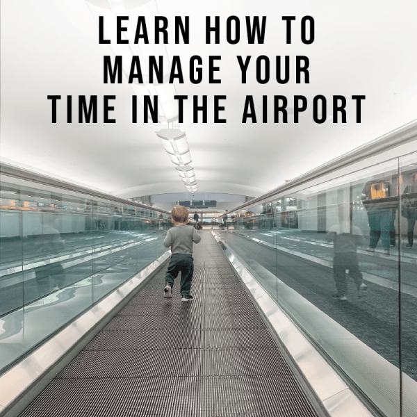 Learn how to manage your time in the airport