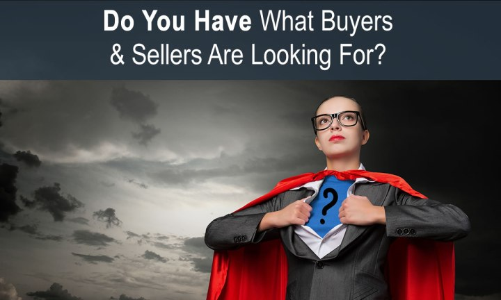 Do You Have What Buyers & Sellers Are Looking For?
