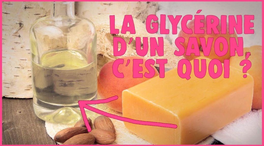 Qu'est ce que la glycérine dans un savon ?