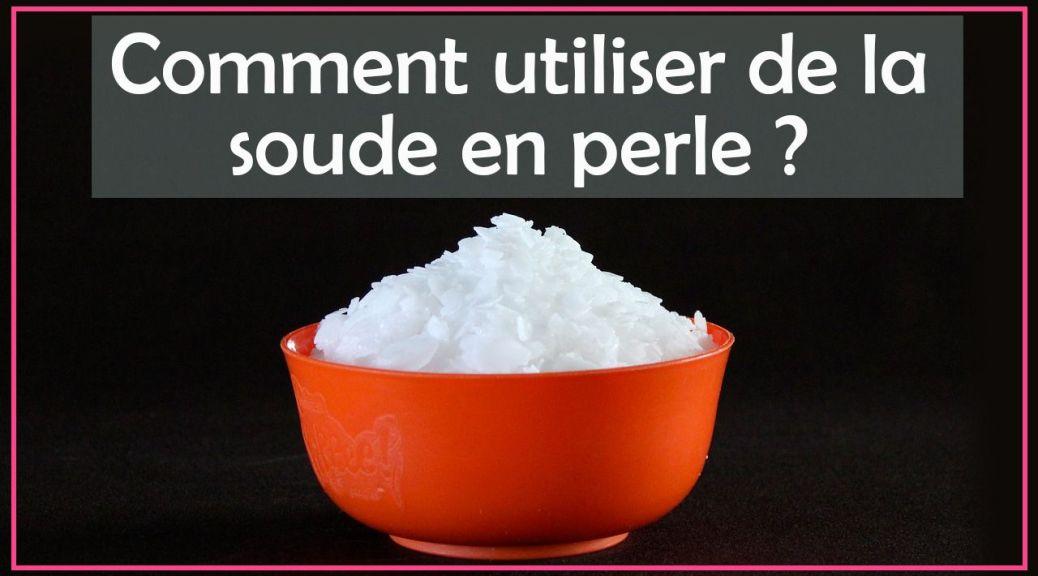 Comment utiliser (et dissoudre) de la soude caustique en perle pour faire du savon maison