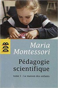 Montessori Pedagogie Scientifique Tome1