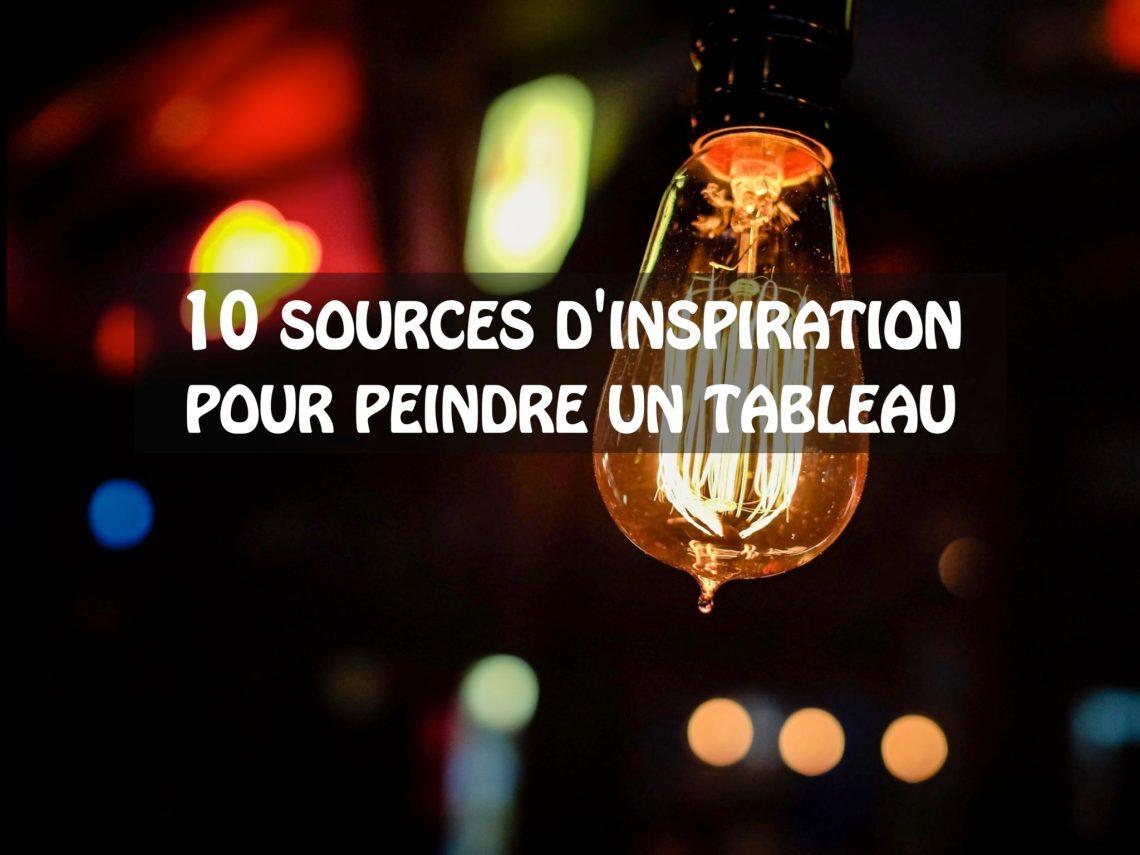 10 sources d'inspiration pour peindre un tableau