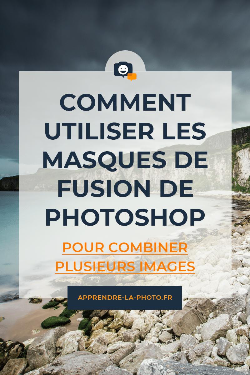 Comment utiliser les masques de fusion de Photoshop pour combiner plusieurs images ?
