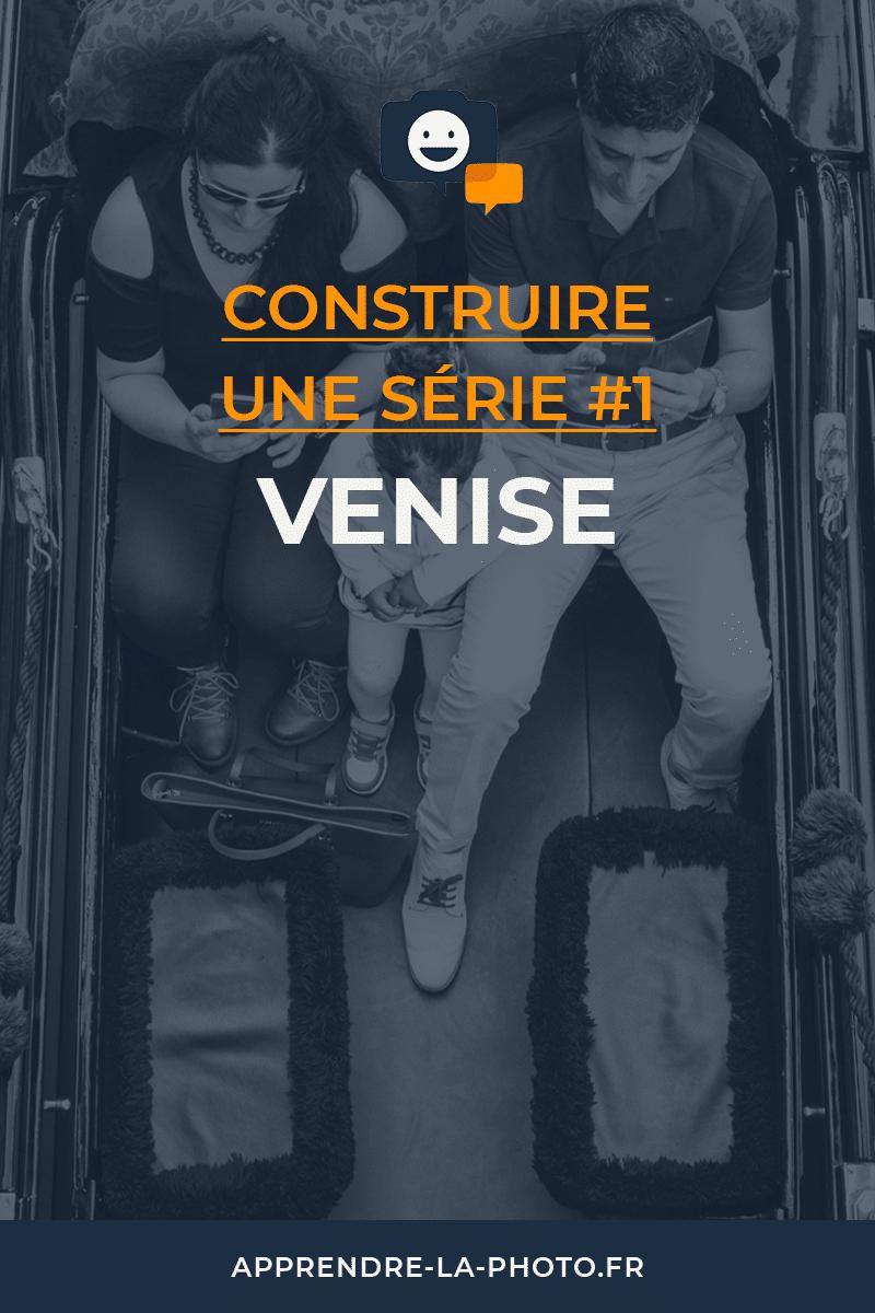 Construire une série #1 : Venise
