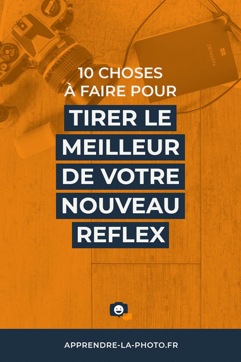 10 choses à faire pour tirer le meilleur de votre nouveau reflex