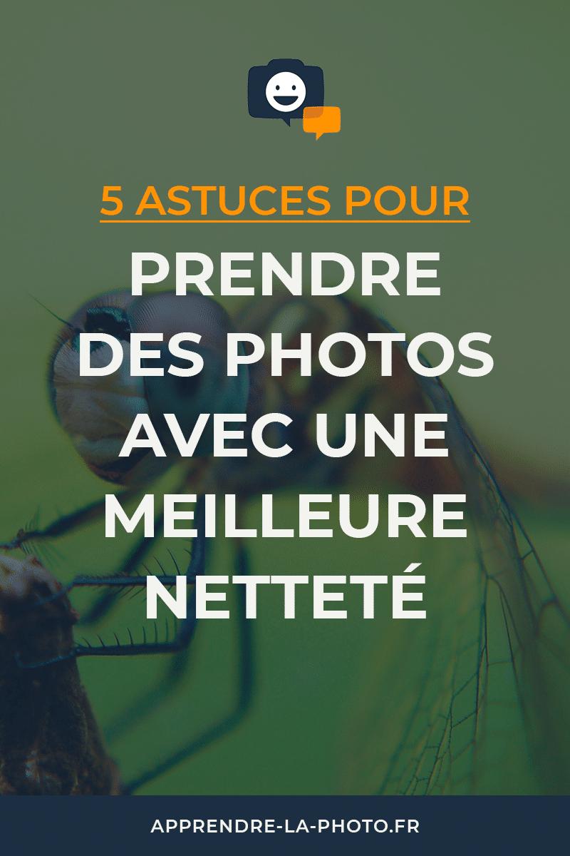 5 astuces pour prendre des photos avec une meilleure netteté (piqué) et en améliorer la qualité