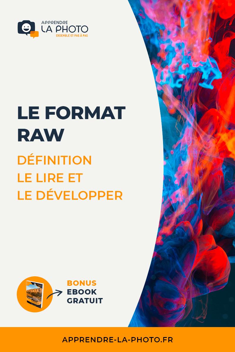 Le format RAW (CR2, NEF, ...) : qu'est-ce que c'est ? Comment le lire et le développer ?