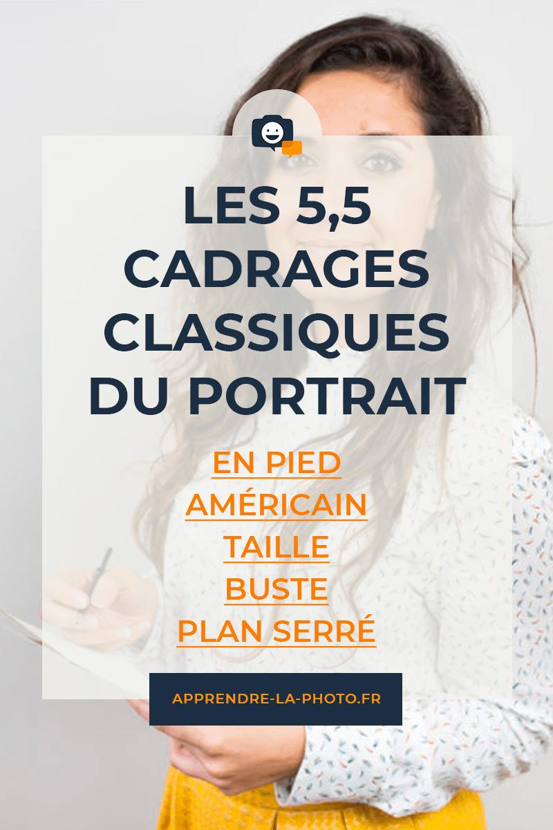 Les 5,5 cadrages classiques du portrait (en pied, américain, buste, plan serré, ...)