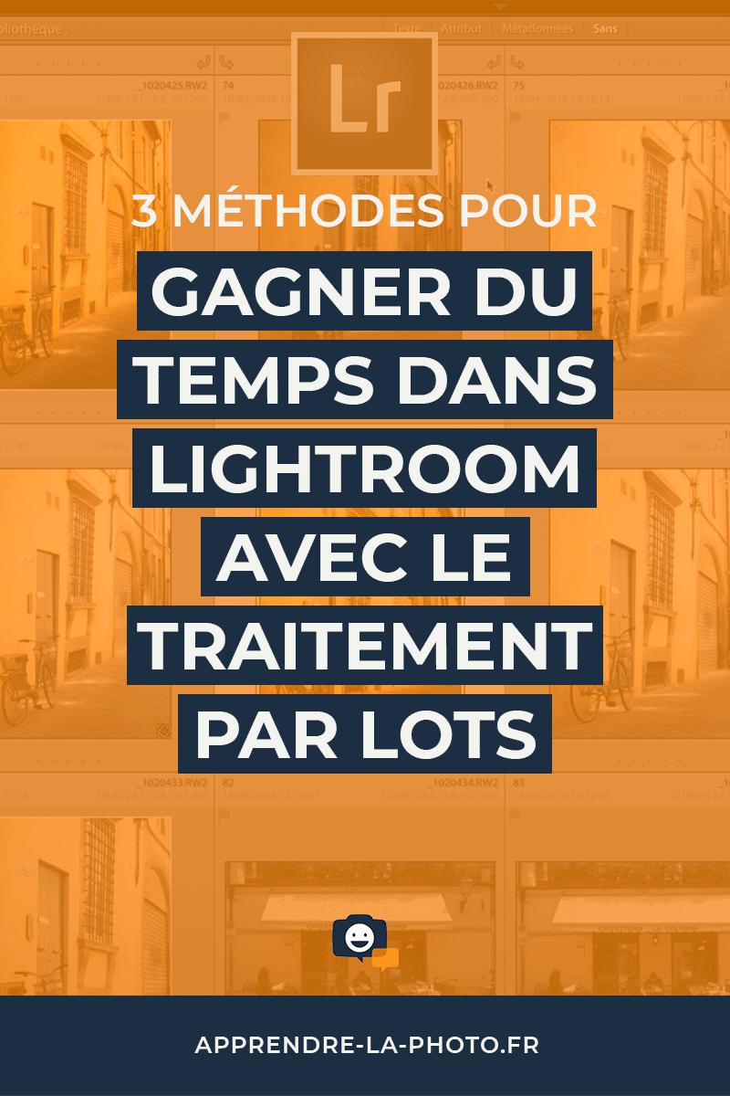 3 méthodes pour gagner du temps dans Lightroom avec le traitement par lots