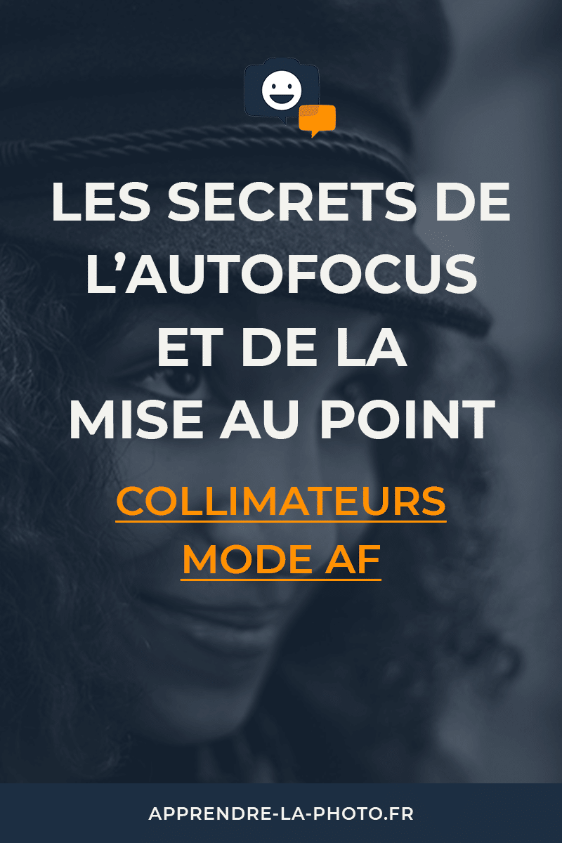 Les secrets de l'autofocus et de la mise au point: collimateurs, mode AF