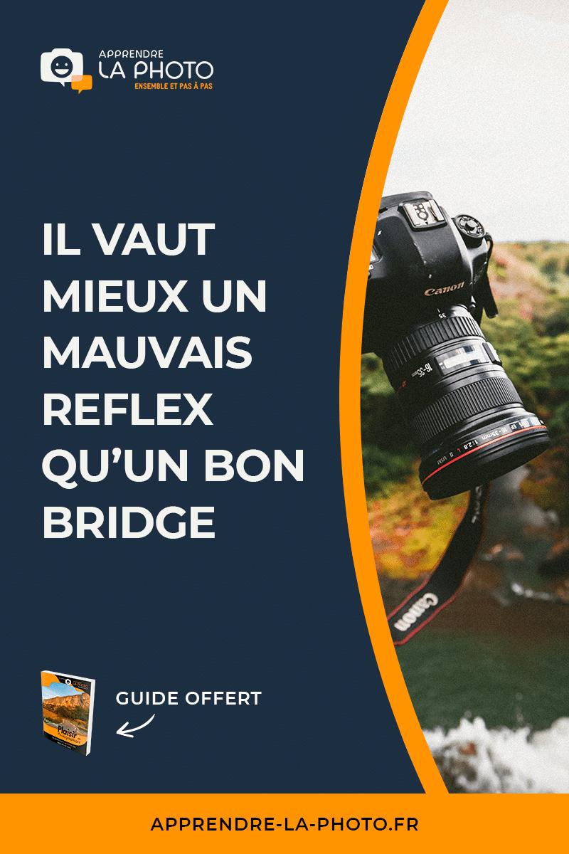Il vaut mieux un mauvais reflex qu'un bon bridge
