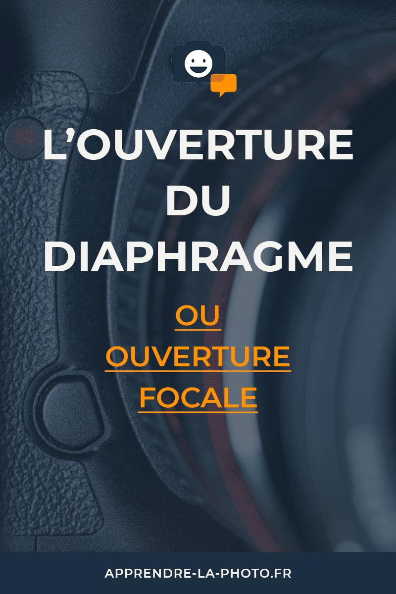 L'ouverture du diaphragme (ou ouverture focale)