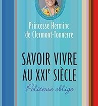 Princesse Hermine de Clermont-Tonnerre, Savoir vivre au XXIe siècle Politesse oblige couverture du livre avis résumé commentaire