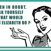 When in doubt, ask yourself what would Queen Elizabeth do ? elisabeth reine
