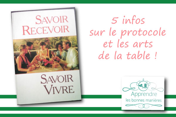 5-infos-protocole Savoir recevoir, Savoir vivre de Pauline Delamarque bonnes manières étiquette arts de la table expert guide nadine d erothschild