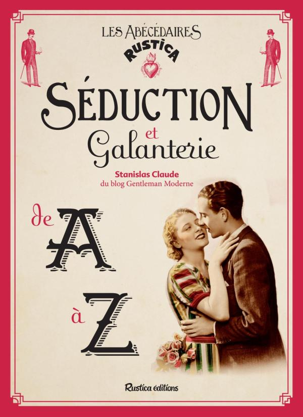 Séduction et Galanterie, L'Abécédaire du gentleman moderne Stanislas Claude protocole chronique livre avis bonnes manières
