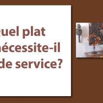 Quel plat ne nécessite-il pas de service ?