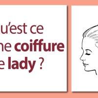 Qu'est ce qu'une coiffure de lady ?
