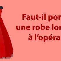 opéra robe étiquette protocole dress code comment s' habiller pour l' opéra femme
